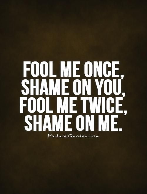 Fool Me Once Shame On You Quotes Meme Image 08
