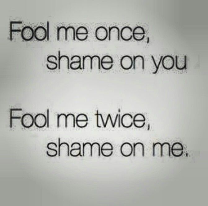 Fool Me Once Shame On You Quotes Meme Image 14