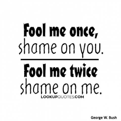 Fool Me Once Shame On You Quotes Meme Image 18