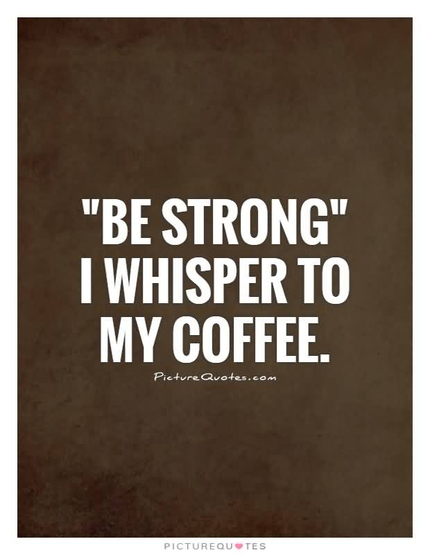 Funny Quotes About Coffee Meme Image 17