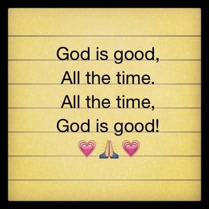 the best god is good all the time quotes good quotes