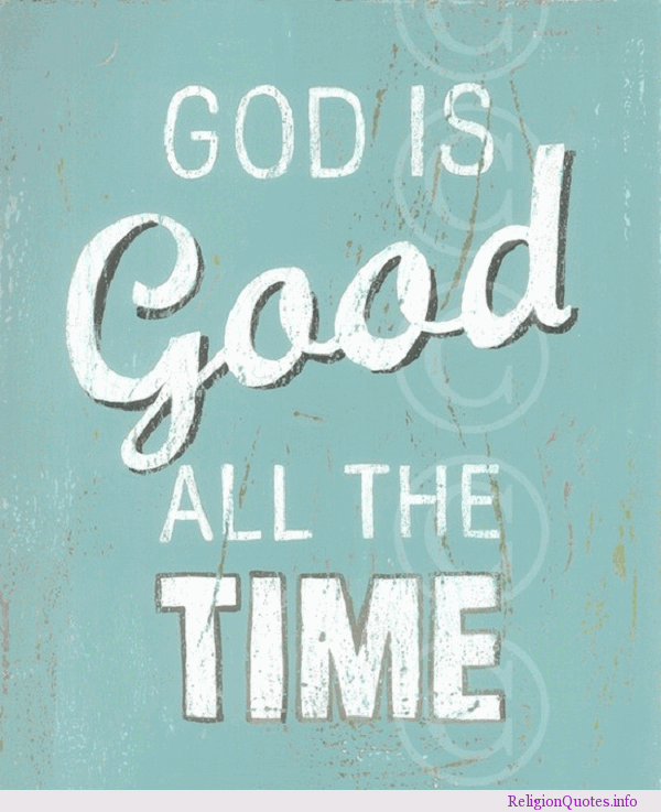 25 God Is Good All The Time Quotes and Sayings | QuotesBae