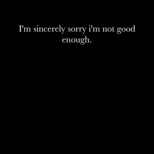 I'll Never Be Good Enough Quotes Meme Image 01