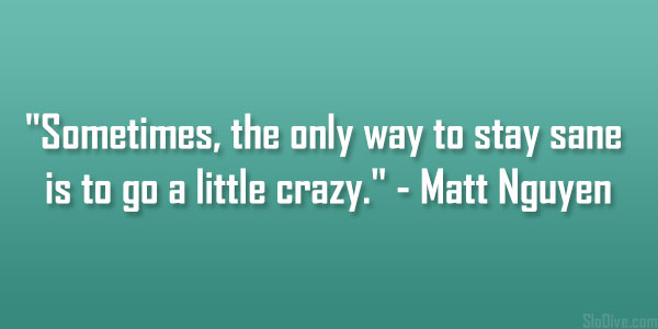 Quotes About Being Crazy Meme Image 05