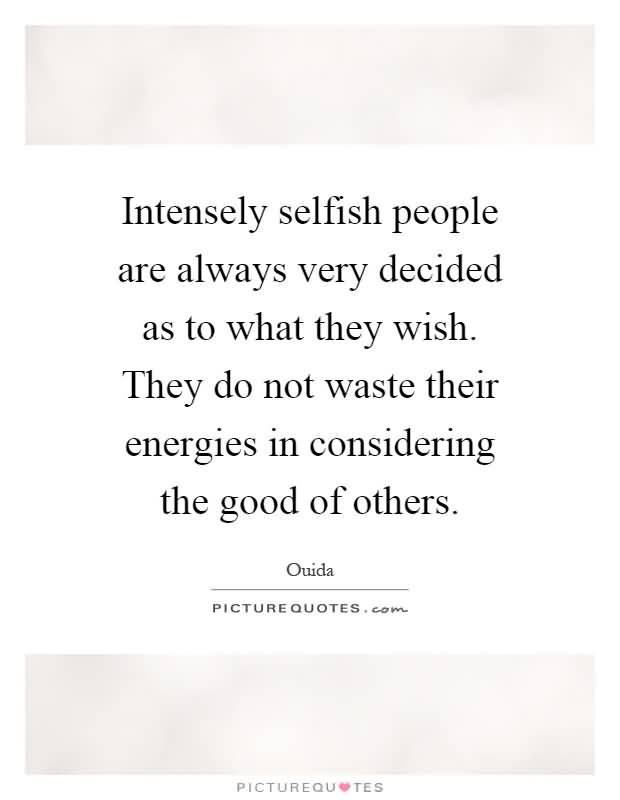 Quotes About Selfish People Meme Image 14