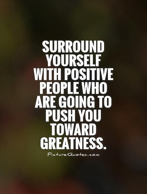 Surround Yourself With Positive People Quotes Meme Image 05