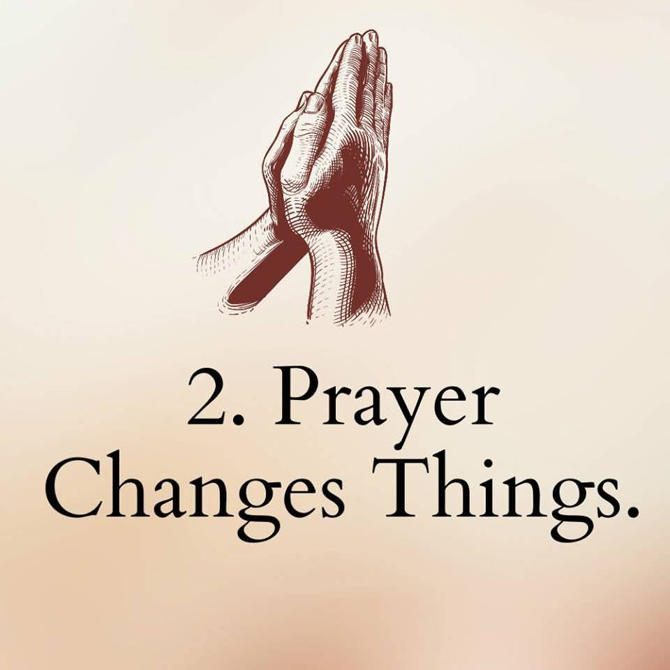 2. PRAY CHANGES THINGS