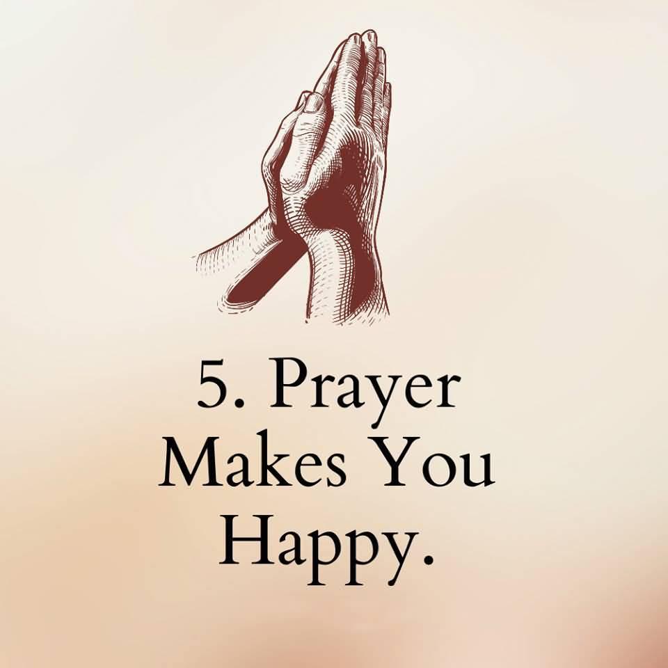 5. PRAYER MAKES YOU HAPPY
