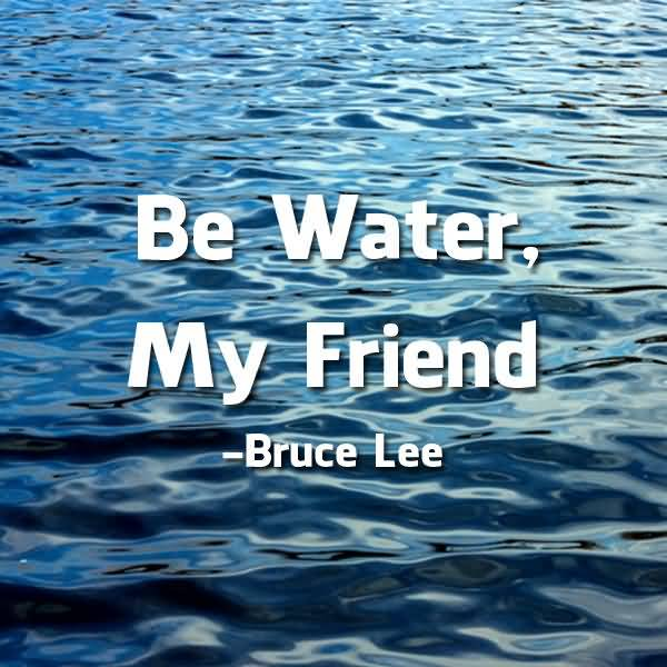 Be Water My Friend Quotes 12