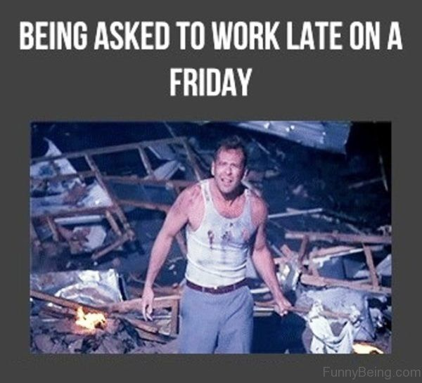 Being Asked To Work Late On A Friday meme Images