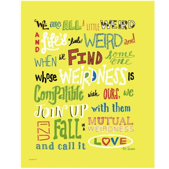 Dr Seuss Weird Love Quote Poster 60 QuotesBae Inspiration Dr Seuss Weird Love Quote Poster