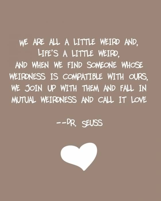 Dr Seuss Weird Love Quote Poster 60 QuotesBae Magnificent Dr Seuss Weird Love Quote Poster
