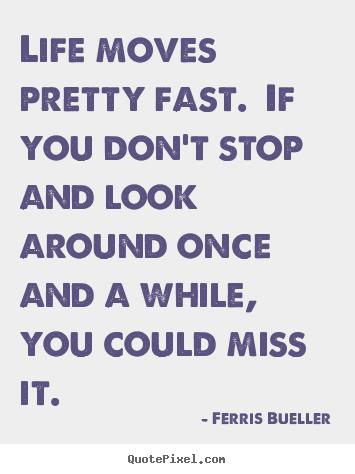 Ferris Bueller Life Moves Pretty Fast Quote 05
