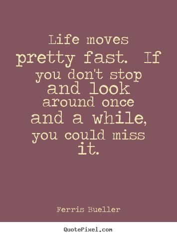Ferris Bueller Life Moves Pretty Fast Quote 09