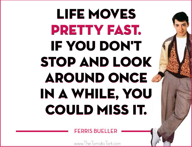 Ferris Bueller Life Moves Pretty Fast Quote 18