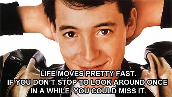 Ferris Bueller Life Moves Pretty Fast Quote 19