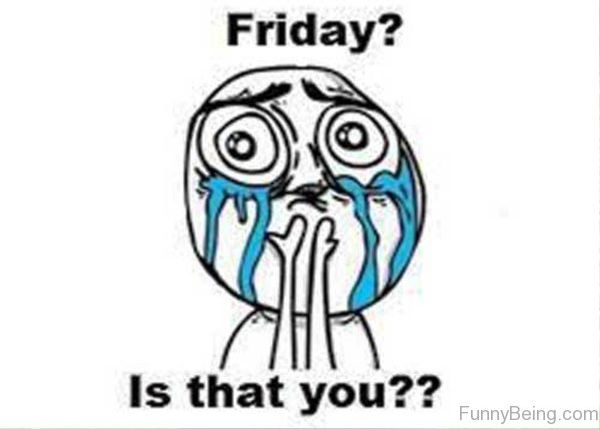 Friday Is That You meme Funny