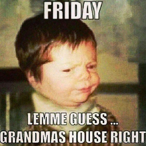 Friday Letme Guess meme Images
