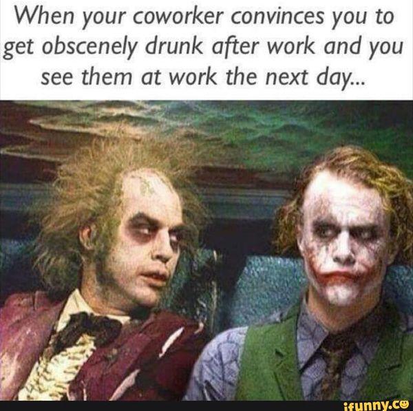 Funny drunk at work meme Image