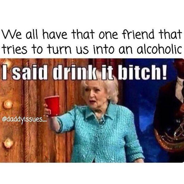 Funny drunk friend memes Joke