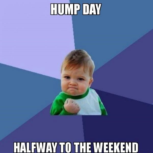 Hump Day Halfway To The Weekend