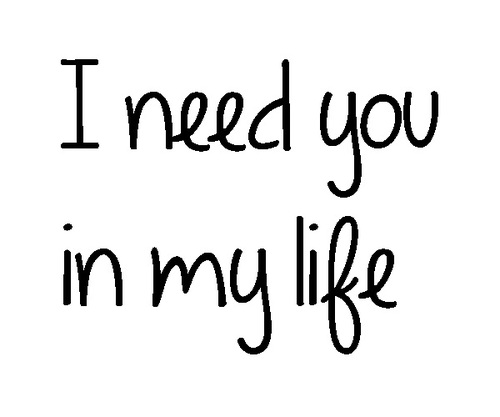 I Need You In My Life Quotes 15