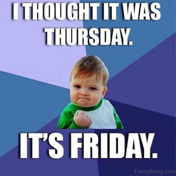 I Thought It Was Friday meme Jokes