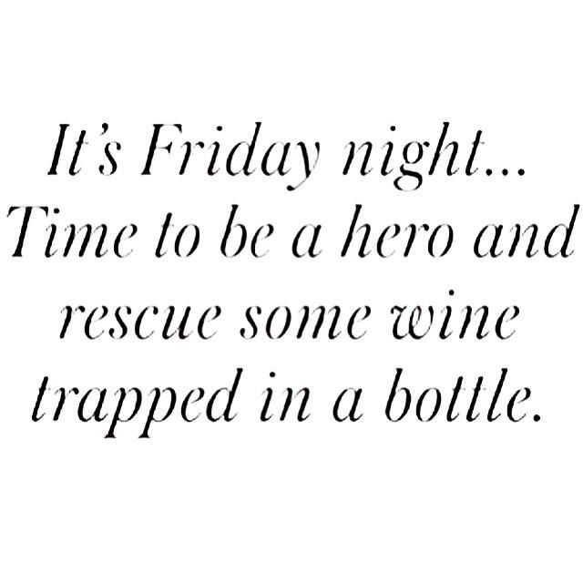 It's Friday Night Time To Be A Hero And Rescue Some Wine Trapped In A Bottle Friday Night Meme