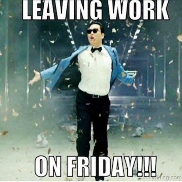 Leaving Work On Friday meme Jokes