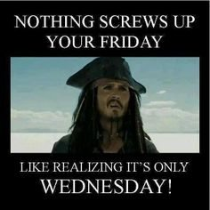 Nothing Screws Up Your Friday Like Realizing It's Only Wednesday!