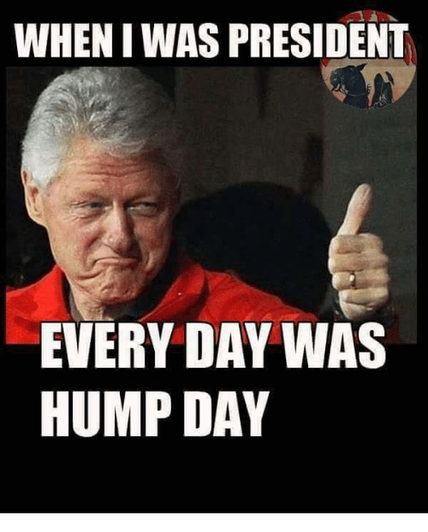 When I Was Presidet Every Day Was Hump Day