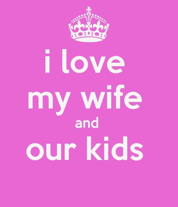 Funniest I Love My Wife And Our Kids Memes