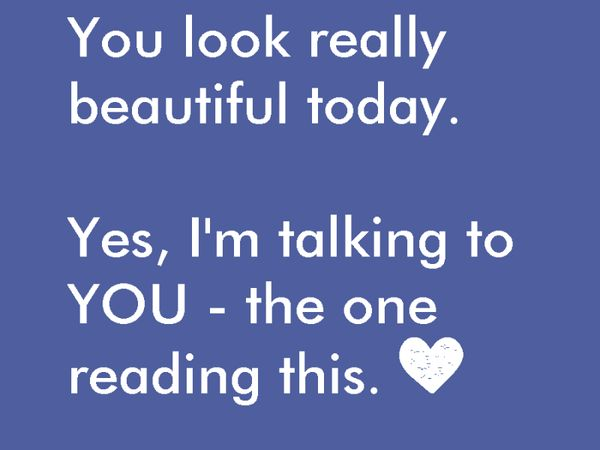 Funniest You Look Really Beautiful Today Uplifting Meme Picture