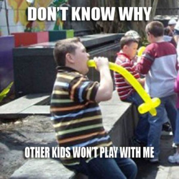 Funny Dont Know Why other Kids Wont Play With Me memes