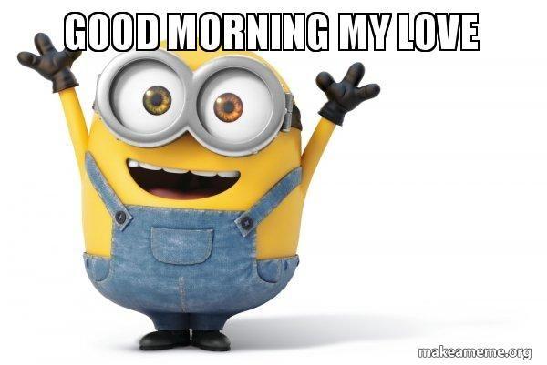 Funny Good Morning My Love Meme Image