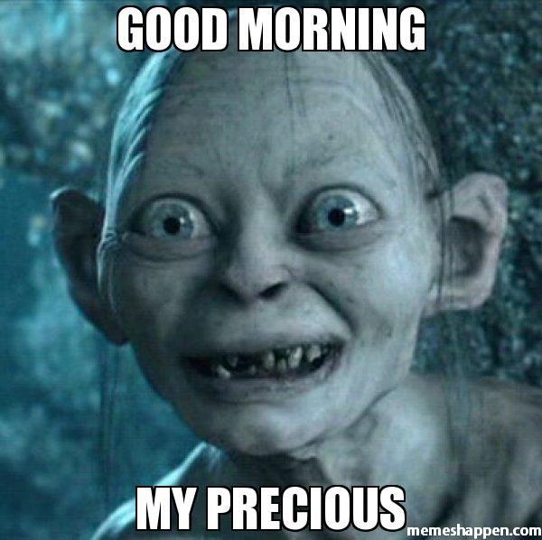 Funny Good Morning My Precious Meme Photo
