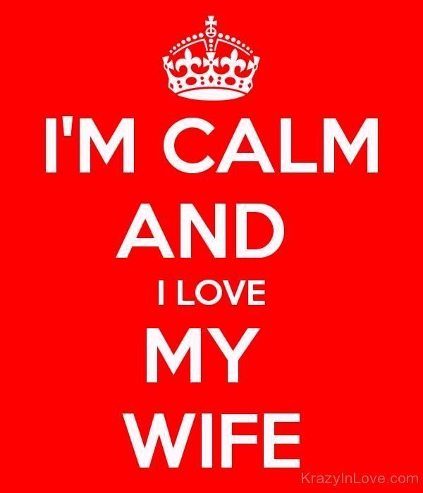 Funny I Am Calm And I Love My Wife Photo