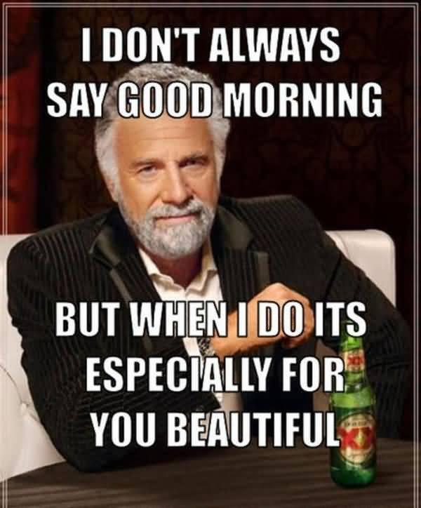 Funny I Do Not Always Say Good Morning Meme Joke