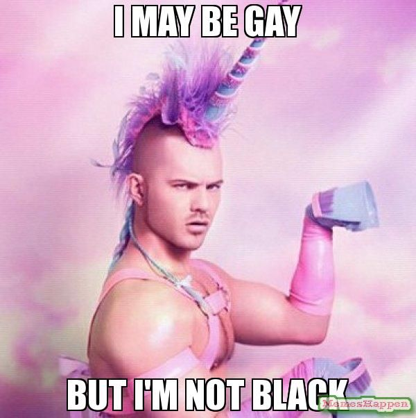 Funny I may be gay but not black meme image
