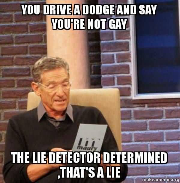 Funny You Drive a Dodge and Say You are Not Gay photo