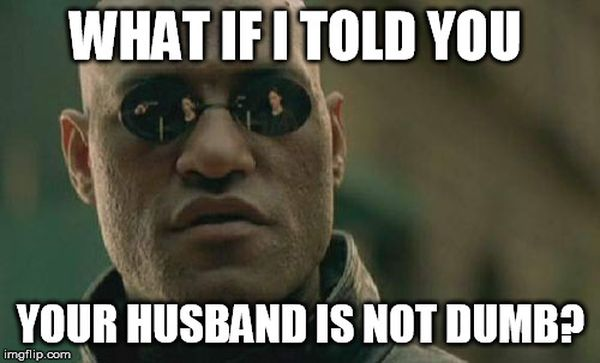 Funny dumb husband meme picture
