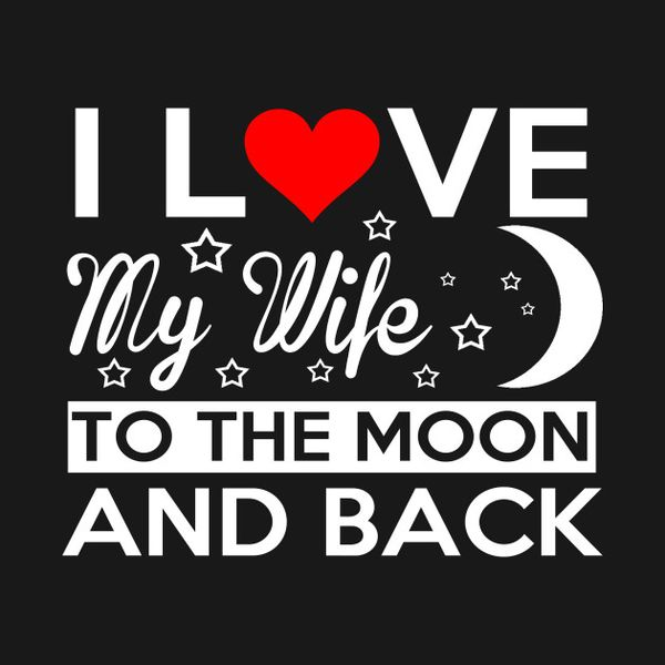 Hilarious I Love My Wife to The Moon And Back Photo