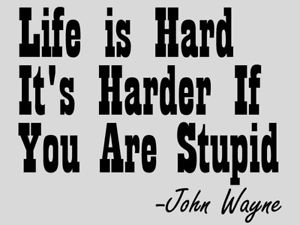 John Wayne Quote Life Is Hard 01