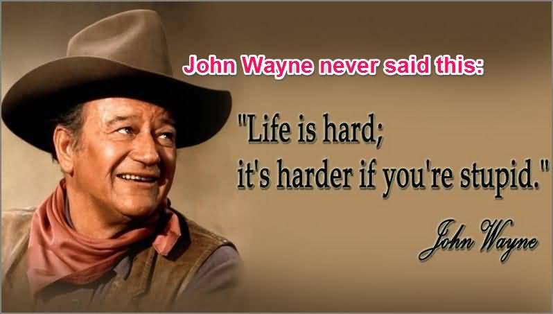 John Wayne Quote Life Is Hard 11