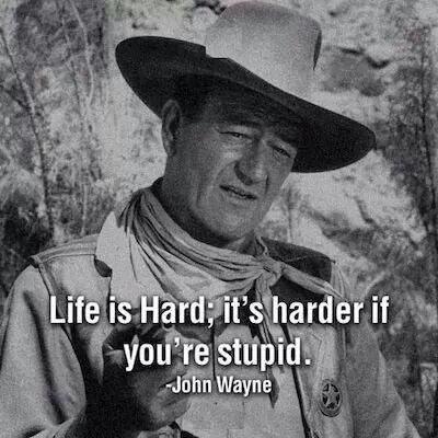John Wayne Quote Life Is Hard 13