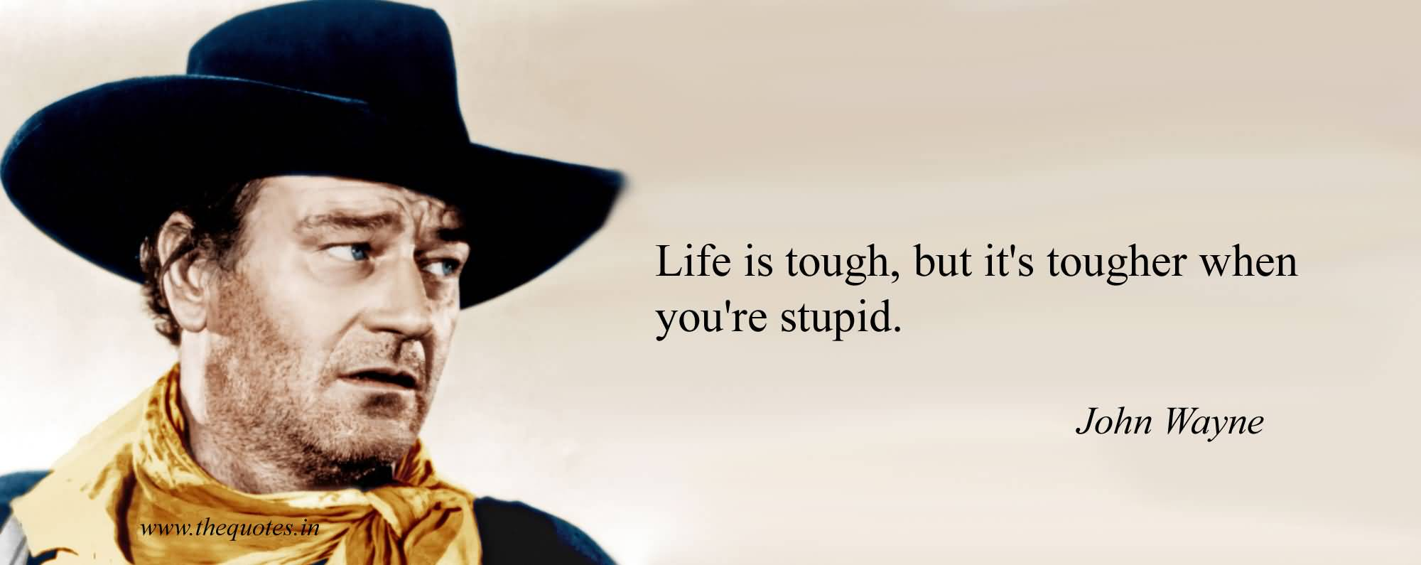 John Wayne Quote Life Is Hard 15
