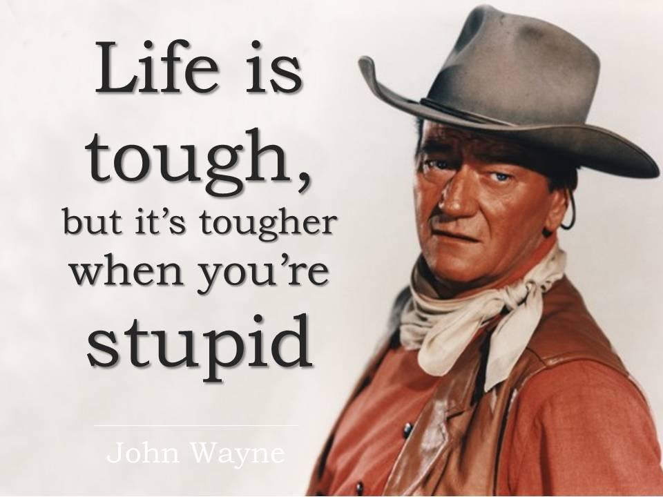 John Wayne Quote Life Is Hard 16
