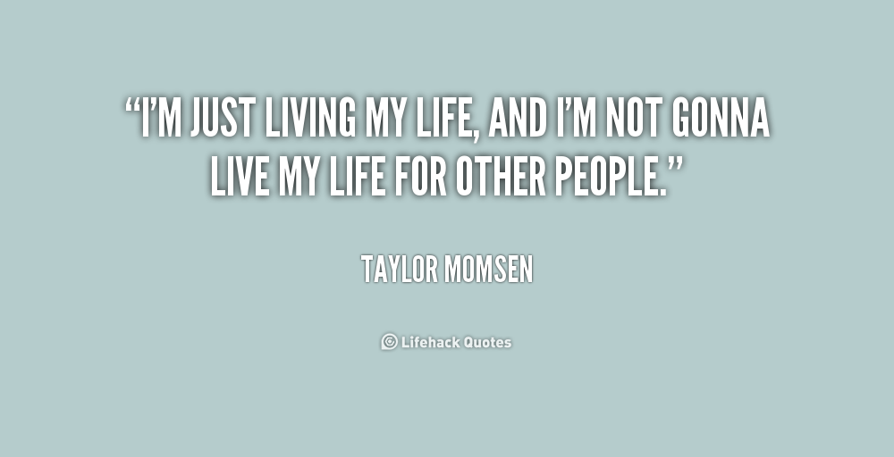 20 Just Live Life Quotes Sayings Images And Photos Quotesbae