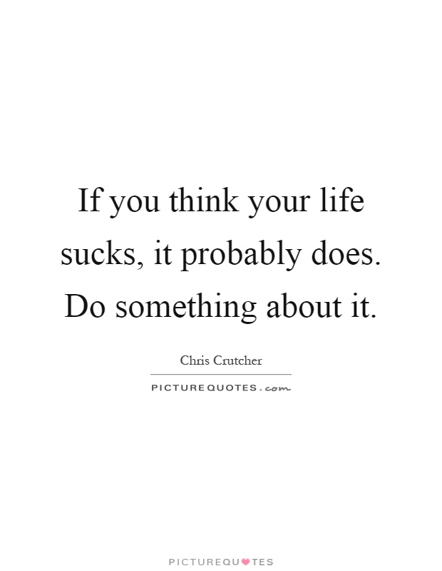 60 Life Sucks Quotes And Sayings Collection QuotesBae Classy Life Sucks Quotes