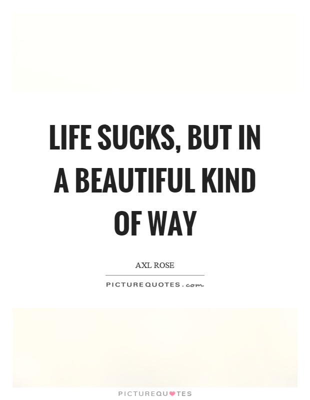 60 Life Sucks Quotes And Sayings Collection QuotesBae Magnificent Life Sucks Quotes